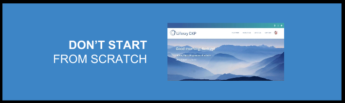 With Liferay DXP, you never have to start from scratch.